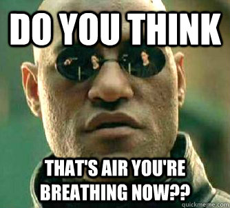 do-you-think-that-is-air-you-are-breathing