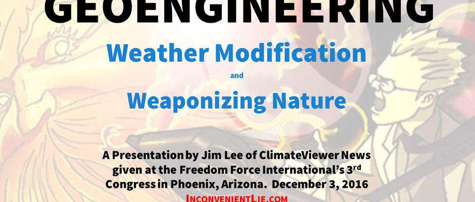 Presentation by Jim Lee of ClimateViewer News given at the Freedom Force International's 3rd Congress in Phoenix, Arizona. December 3, 2016 inconvenientlie.com